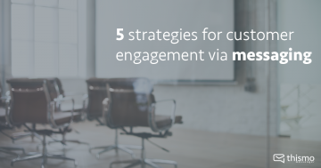 customer messaging with thismo messenger: 5 strategies for customer engagement