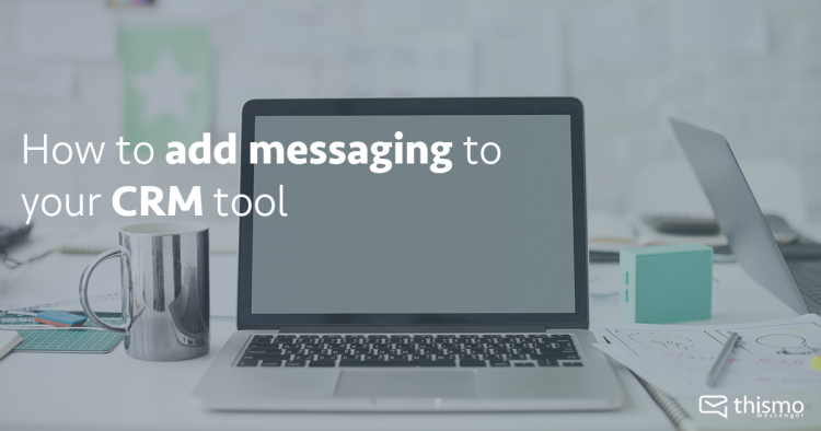 thismo messenger blog: How to add messaging to your CRM tool